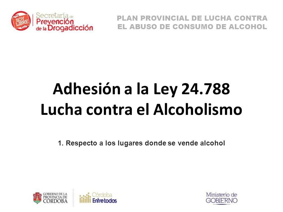 Adhesión a la Ley 24.788 Lucha contra el Alcoholismo 1.