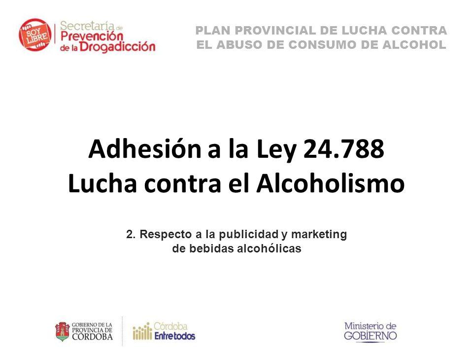Adhesión a la Ley 24.788 Lucha contra el Alcoholismo 2.