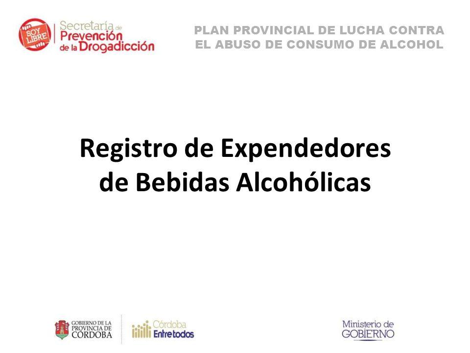 Registro de Expendedores de Bebidas Alcohólicas PLAN PROVINCIAL DE LUCHA CONTRA EL ABUSO DE CONSUMO DE ALCOHOL