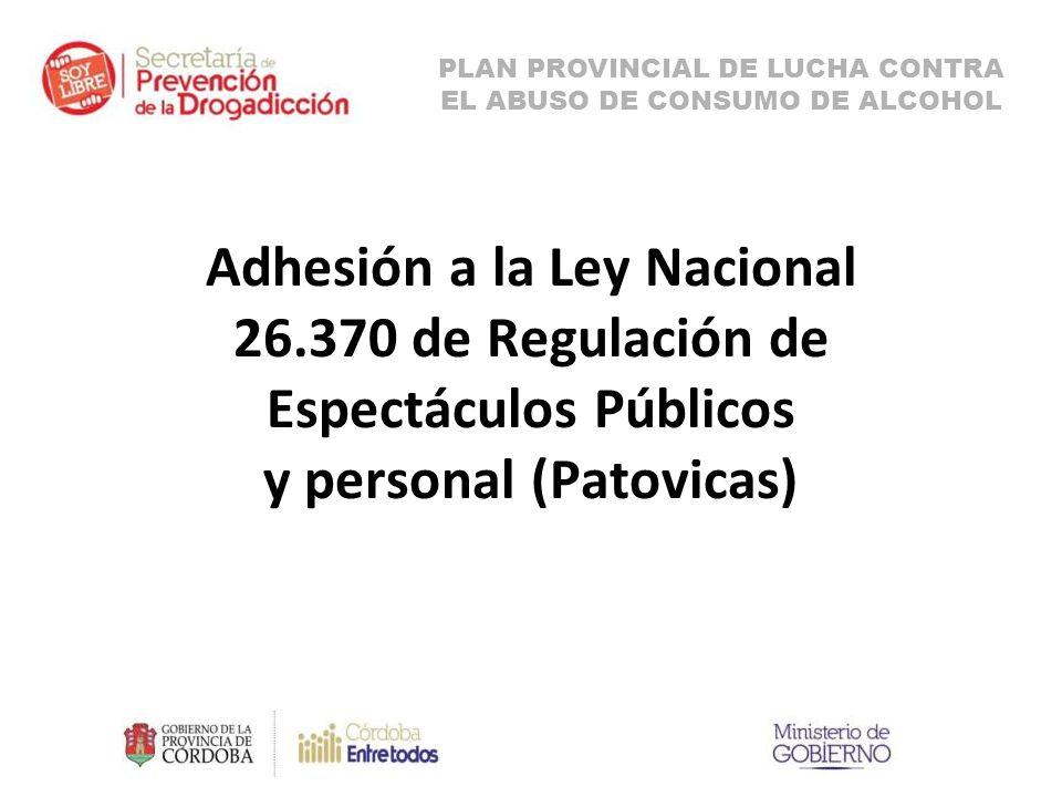 Adhesión a la Ley Nacional 26.370 de Regulación de Espectáculos Públicos y personal (Patovicas) PLAN PROVINCIAL DE LUCHA CONTRA EL ABUSO DE CONSUMO DE ALCOHOL