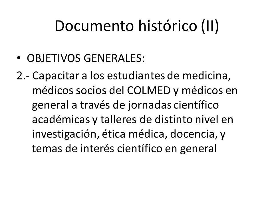 Documento histórico (II) OBJETIVOS GENERALES: 2.- Capacitar a los estudiantes de medicina, médicos socios del COLMED y médicos en general a través de
