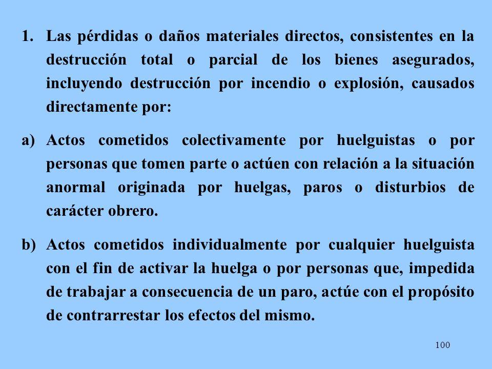 100 1.Las pérdidas o daños materiales directos, consistentes en la destrucción total o parcial de los bienes asegurados, incluyendo destrucción por in