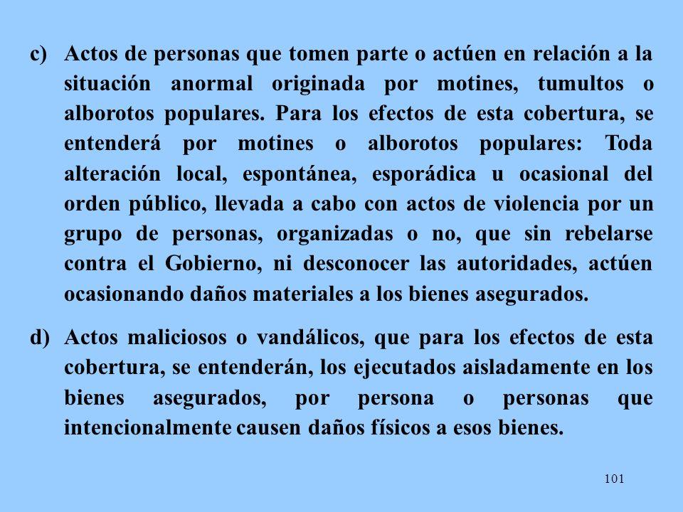 101 c)Actos de personas que tomen parte o actúen en relación a la situación anormal originada por motines, tumultos o alborotos populares. Para los ef