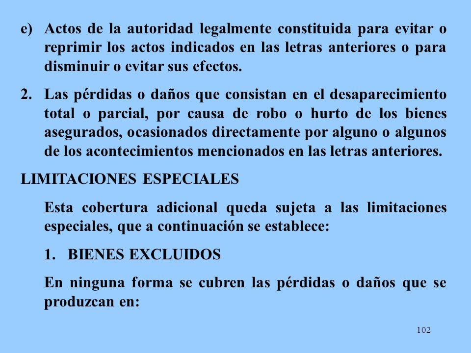 102 e)Actos de la autoridad legalmente constituida para evitar o reprimir los actos indicados en las letras anteriores o para disminuir o evitar sus e