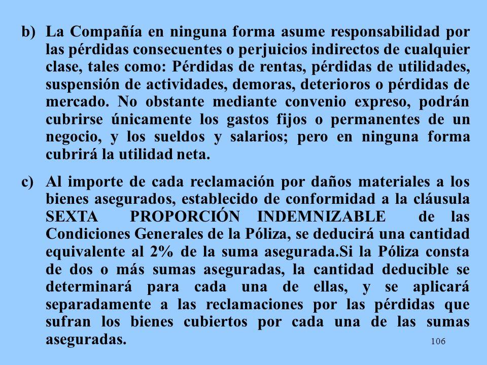 106 b)La Compañía en ninguna forma asume responsabilidad por las pérdidas consecuentes o perjuicios indirectos de cualquier clase, tales como: Pérdida