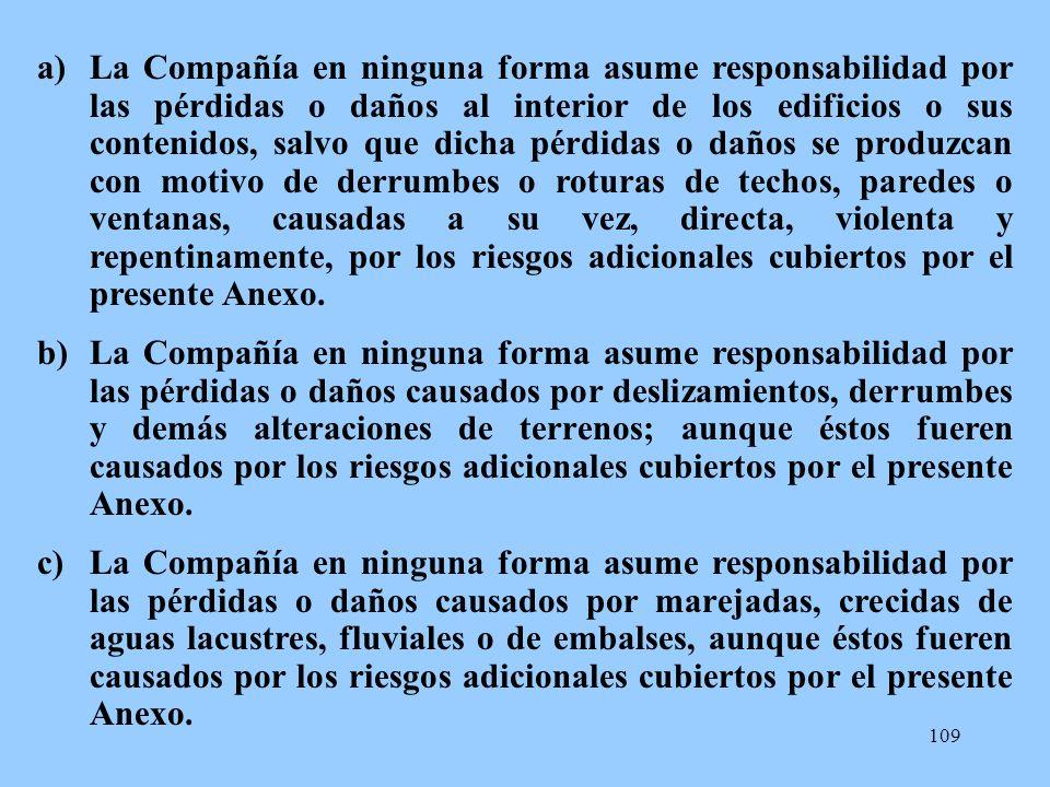 109 a)La Compañía en ninguna forma asume responsabilidad por las pérdidas o daños al interior de los edificios o sus contenidos, salvo que dicha pérdi