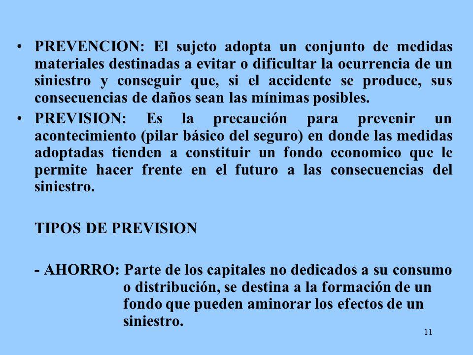 11 PREVENCION: El sujeto adopta un conjunto de medidas materiales destinadas a evitar o dificultar la ocurrencia de un siniestro y conseguir que, si e
