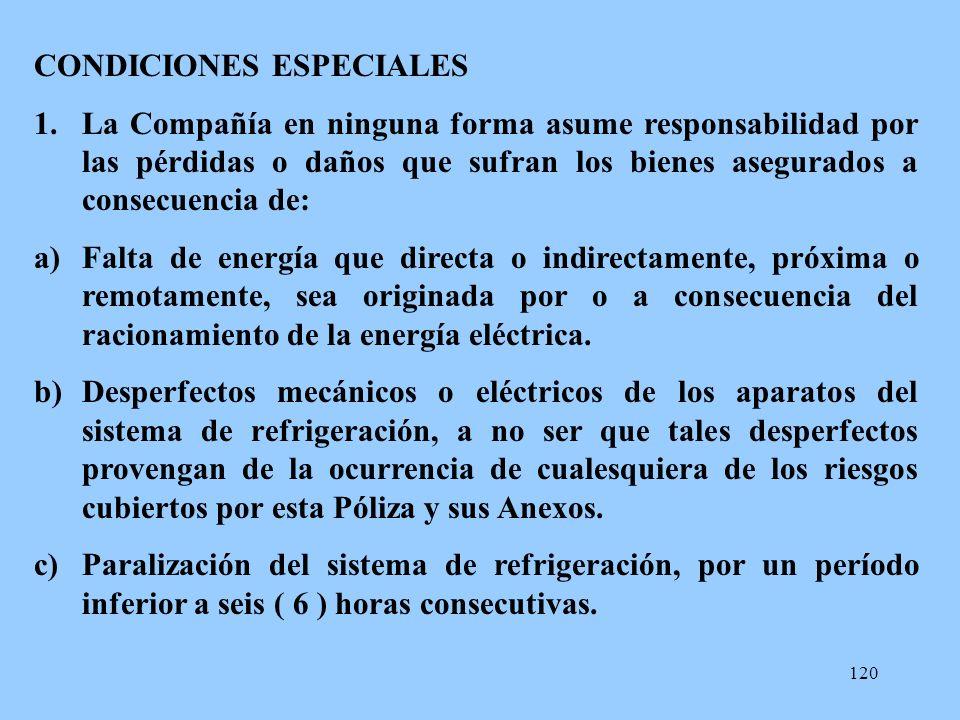 120 CONDICIONES ESPECIALES 1.La Compañía en ninguna forma asume responsabilidad por las pérdidas o daños que sufran los bienes asegurados a consecuenc