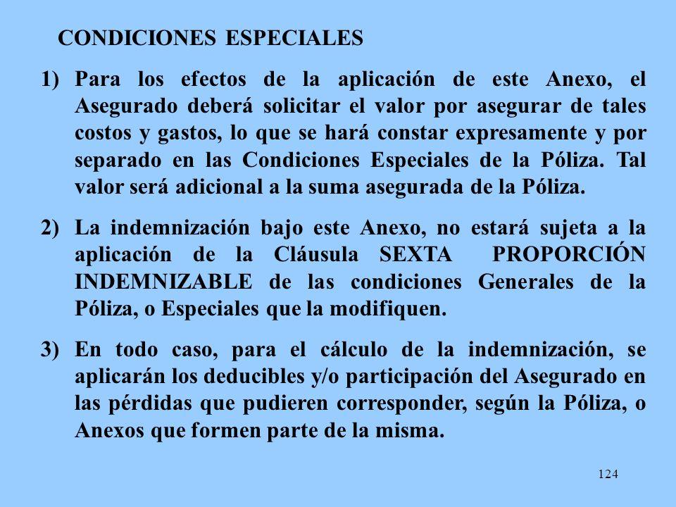 124 CONDICIONES ESPECIALES 1)Para los efectos de la aplicación de este Anexo, el Asegurado deberá solicitar el valor por asegurar de tales costos y ga