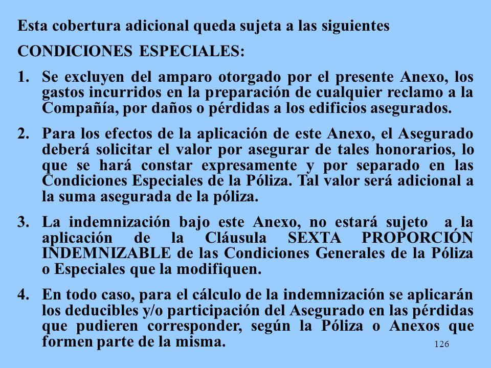 126 Esta cobertura adicional queda sujeta a las siguientes CONDICIONES ESPECIALES: 1.Se excluyen del amparo otorgado por el presente Anexo, los gastos