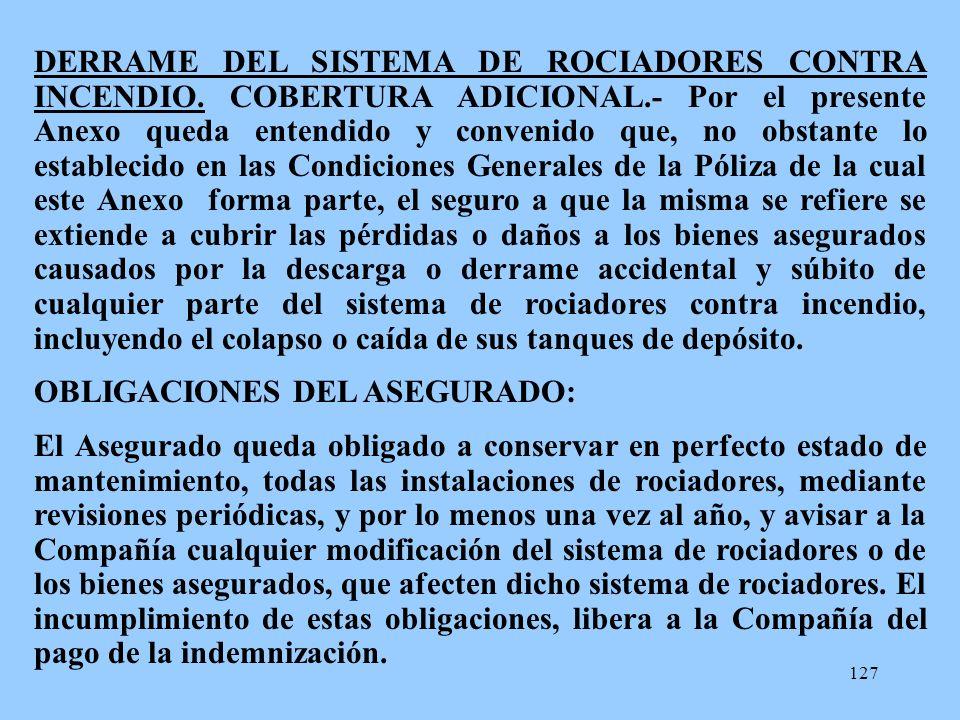 127 DERRAME DEL SISTEMA DE ROCIADORES CONTRA INCENDIO. COBERTURA ADICIONAL.- Por el presente Anexo queda entendido y convenido que, no obstante lo est