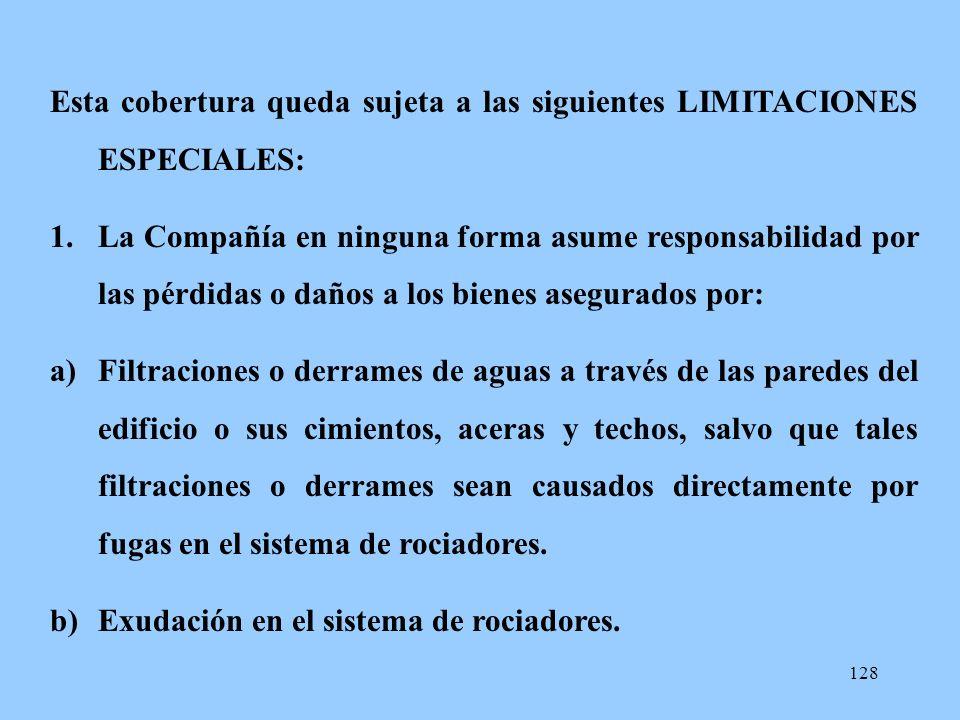 128 Esta cobertura queda sujeta a las siguientes LIMITACIONES ESPECIALES: 1.La Compañía en ninguna forma asume responsabilidad por las pérdidas o daño