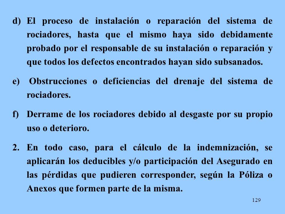 129 d)El proceso de instalación o reparación del sistema de rociadores, hasta que el mismo haya sido debidamente probado por el responsable de su inst