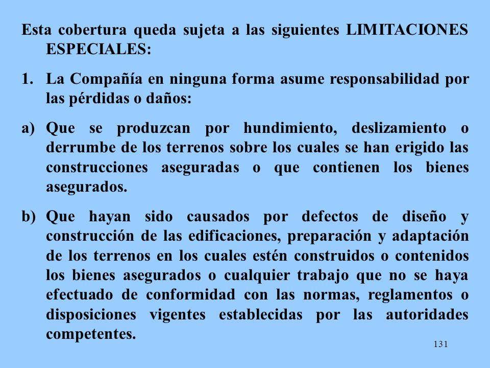 131 Esta cobertura queda sujeta a las siguientes LIMITACIONES ESPECIALES: 1.La Compañía en ninguna forma asume responsabilidad por las pérdidas o daño
