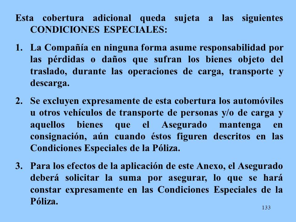133 Esta cobertura adicional queda sujeta a las siguientes CONDICIONES ESPECIALES: 1.La Compañía en ninguna forma asume responsabilidad por las pérdid