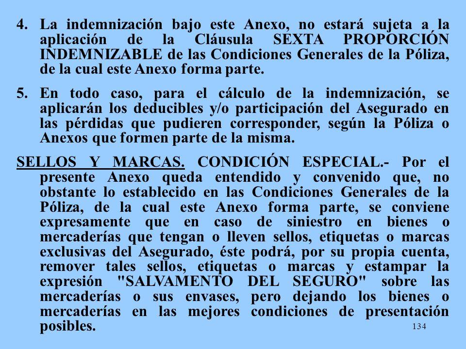 134 4.La indemnización bajo este Anexo, no estará sujeta a la aplicación de la Cláusula SEXTA PROPORCIÓN INDEMNIZABLE de las Condiciones Generales de
