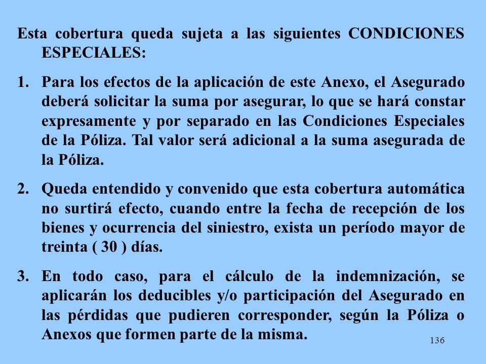 136 Esta cobertura queda sujeta a las siguientes CONDICIONES ESPECIALES: 1.Para los efectos de la aplicación de este Anexo, el Asegurado deberá solici