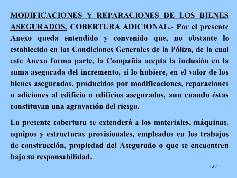 137 MODIFICACIONES Y REPARACIONES DE LOS BIENES ASEGURADOS. COBERTURA ADICIONAL.- Por el presente Anexo queda entendido y convenido que, no obstante l