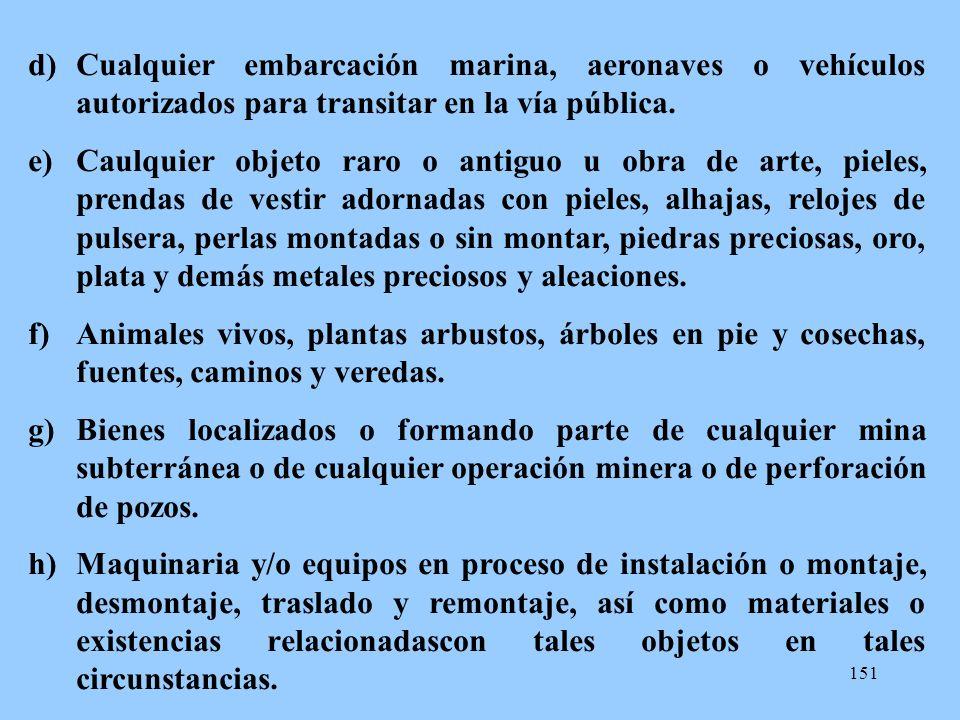 151 d)Cualquier embarcación marina, aeronaves o vehículos autorizados para transitar en la vía pública. e)Caulquier objeto raro o antiguo u obra de ar