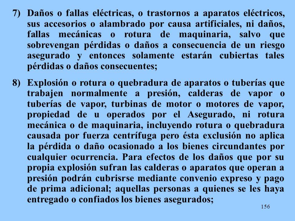 156 7)Daños o fallas eléctricas, o trastornos a aparatos eléctricos, sus accesorios o alambrado por causa artificiales, ni daños, fallas mecánicas o r