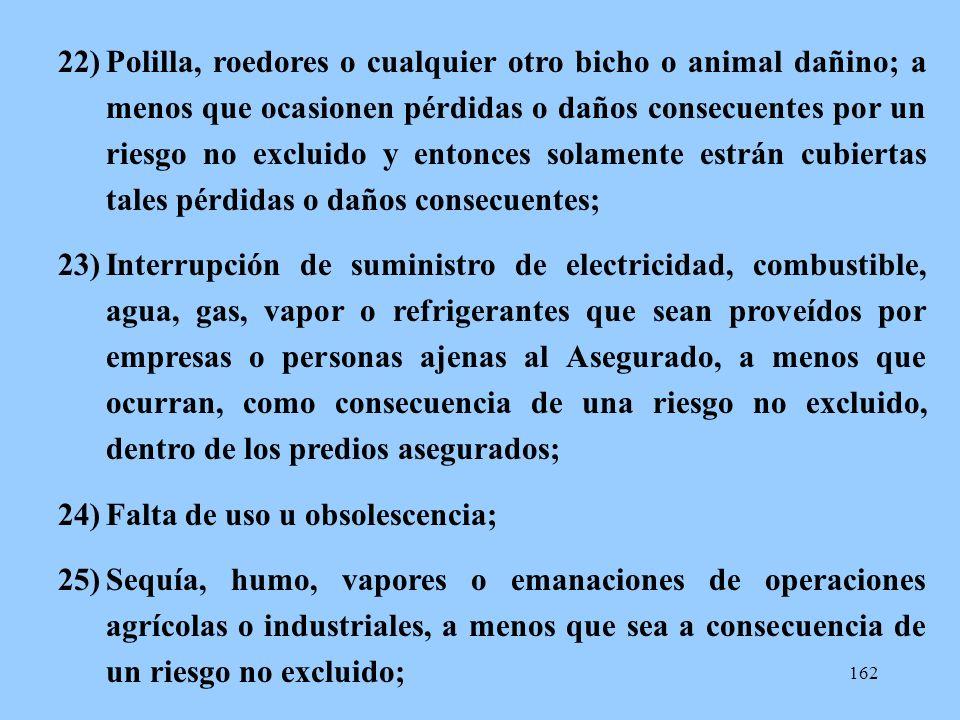 162 22)Polilla, roedores o cualquier otro bicho o animal dañino; a menos que ocasionen pérdidas o daños consecuentes por un riesgo no excluido y enton