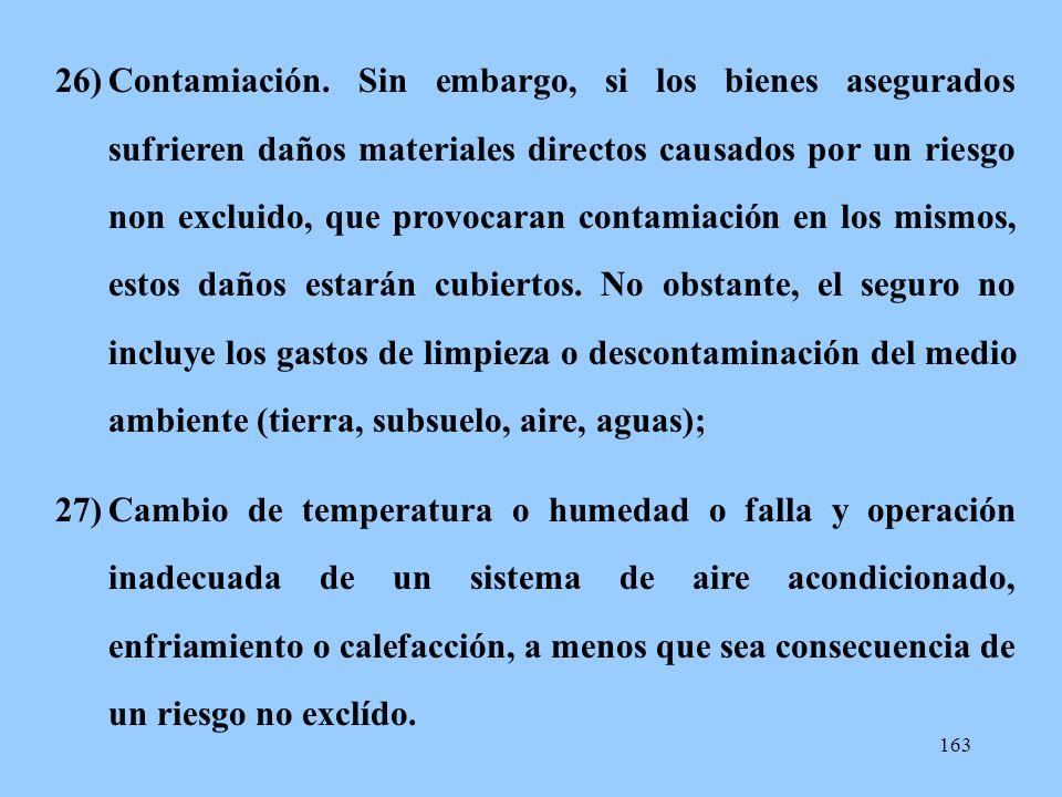 163 26)Contamiación. Sin embargo, si los bienes asegurados sufrieren daños materiales directos causados por un riesgo non excluido, que provocaran con
