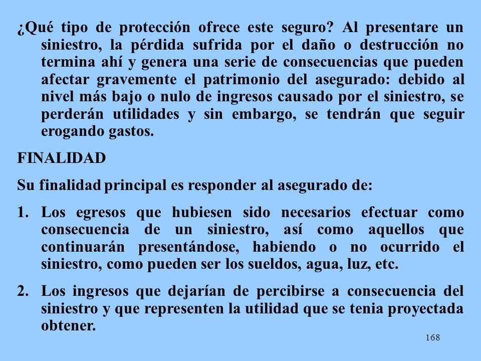 168 ¿Qué tipo de protección ofrece este seguro? Al presentare un siniestro, la pérdida sufrida por el daño o destrucción no termina ahí y genera una s