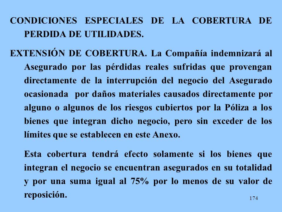 174 CONDICIONES ESPECIALES DE LA COBERTURA DE PERDIDA DE UTILIDADES. EXTENSIÓN DE COBERTURA. La Compañía indemnizará al Asegurado por las pérdidas rea