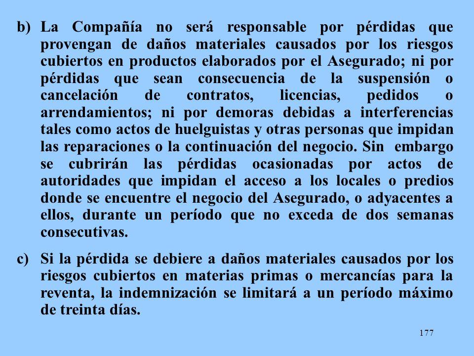 177 b)La Compañía no será responsable por pérdidas que provengan de daños materiales causados por los riesgos cubiertos en productos elaborados por el