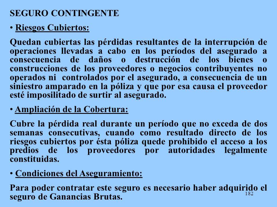 182 SEGURO CONTINGENTE Riesgos Cubiertos: Quedan cubiertas las pérdidas resultantes de la interrupción de operaciones llevadas a cabo en los períodos