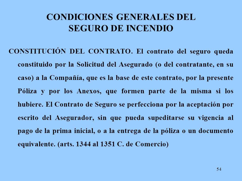 54 CONDICIONES GENERALES DEL SEGURO DE INCENDIO CONSTITUCIÓN DEL CONTRATO. El contrato del seguro queda constituido por la Solicitud del Asegurado (o