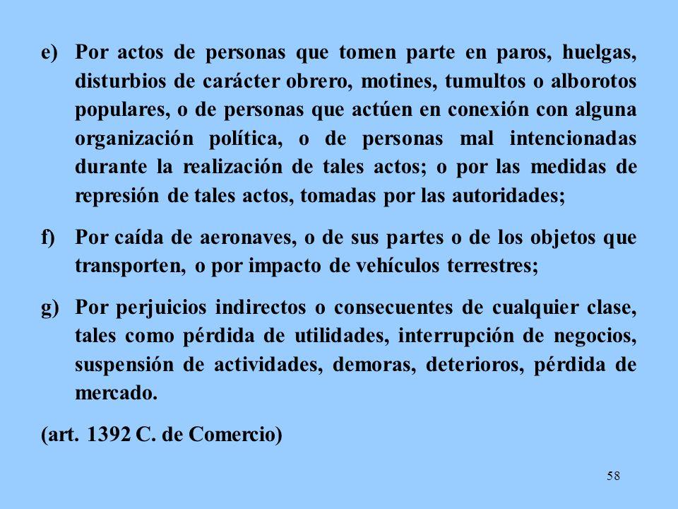 58 e)Por actos de personas que tomen parte en paros, huelgas, disturbios de carácter obrero, motines, tumultos o alborotos populares, o de personas qu