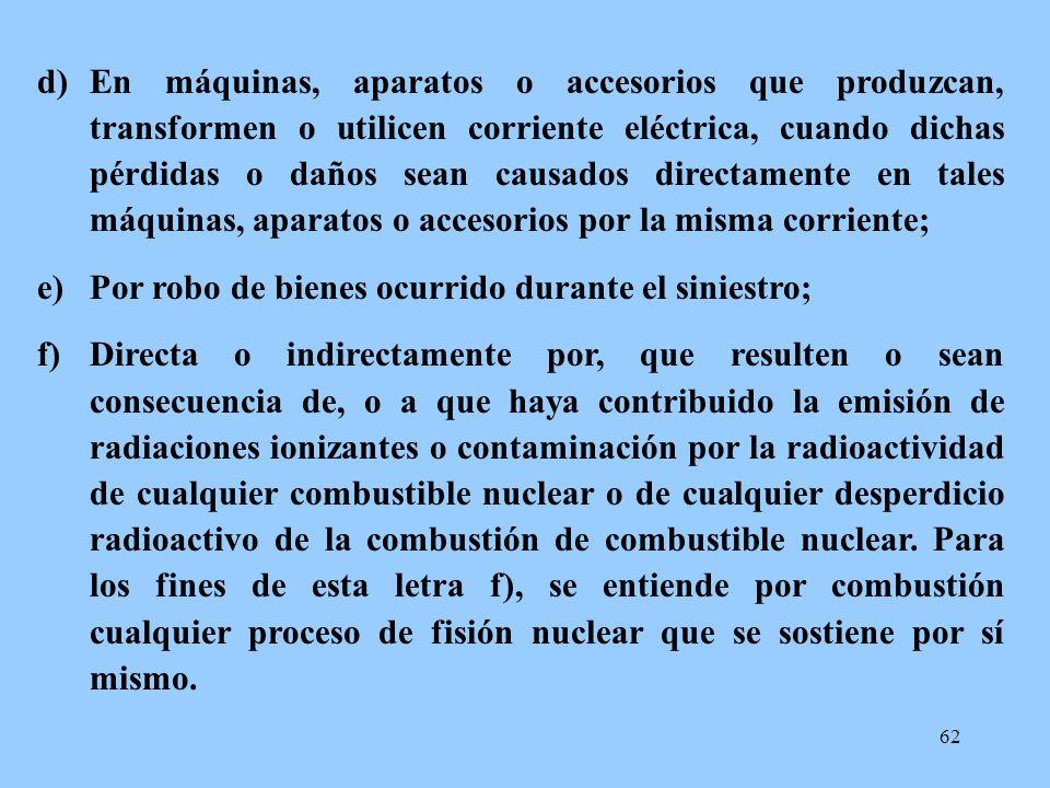 62 d)En máquinas, aparatos o accesorios que produzcan, transformen o utilicen corriente eléctrica, cuando dichas pérdidas o daños sean causados direct