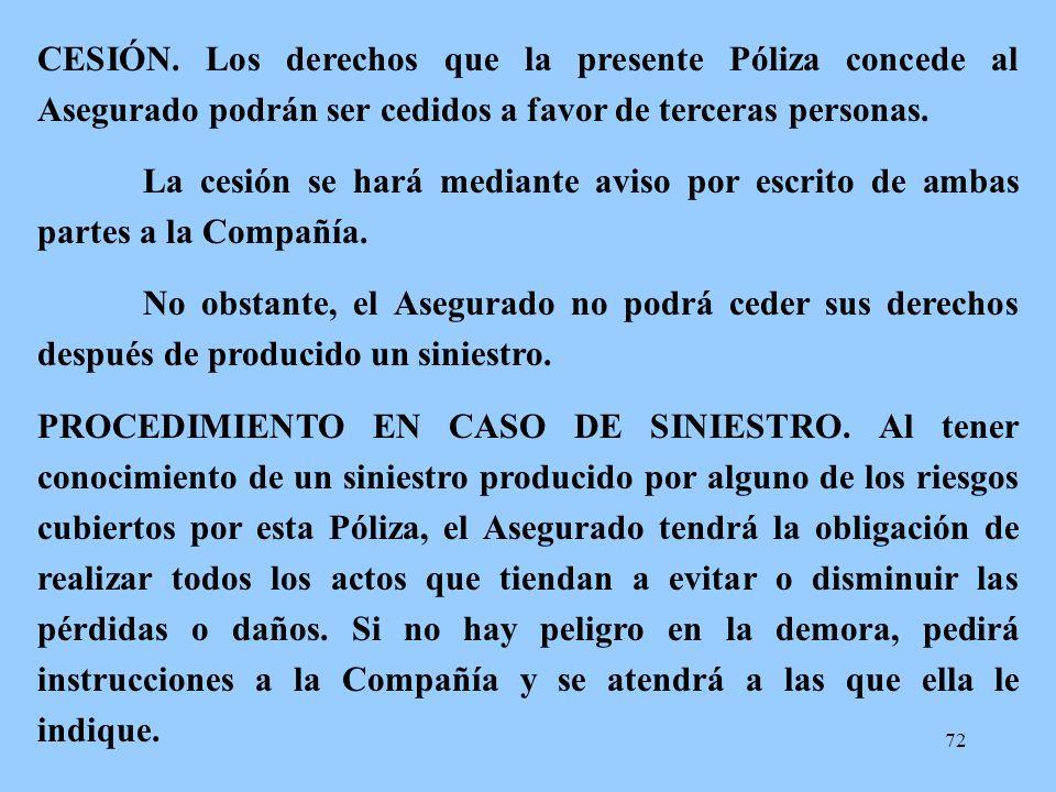 72 CESIÓN. Los derechos que la presente Póliza concede al Asegurado podrán ser cedidos a favor de terceras personas. La cesión se hará mediante aviso