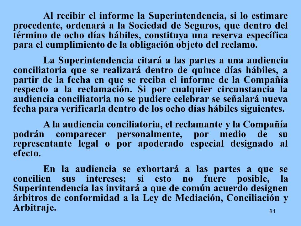 84 Al recibir el informe la Superintendencia, si lo estimare procedente, ordenará a la Sociedad de Seguros, que dentro del término de ocho días hábile