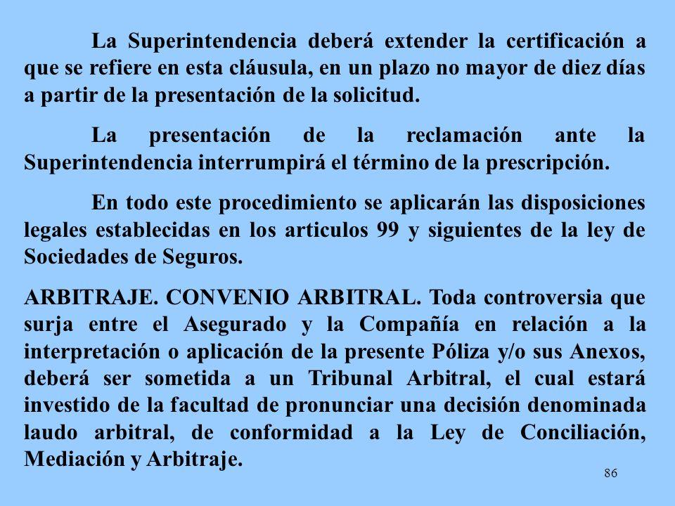 86 La Superintendencia deberá extender la certificación a que se refiere en esta cláusula, en un plazo no mayor de diez días a partir de la presentaci