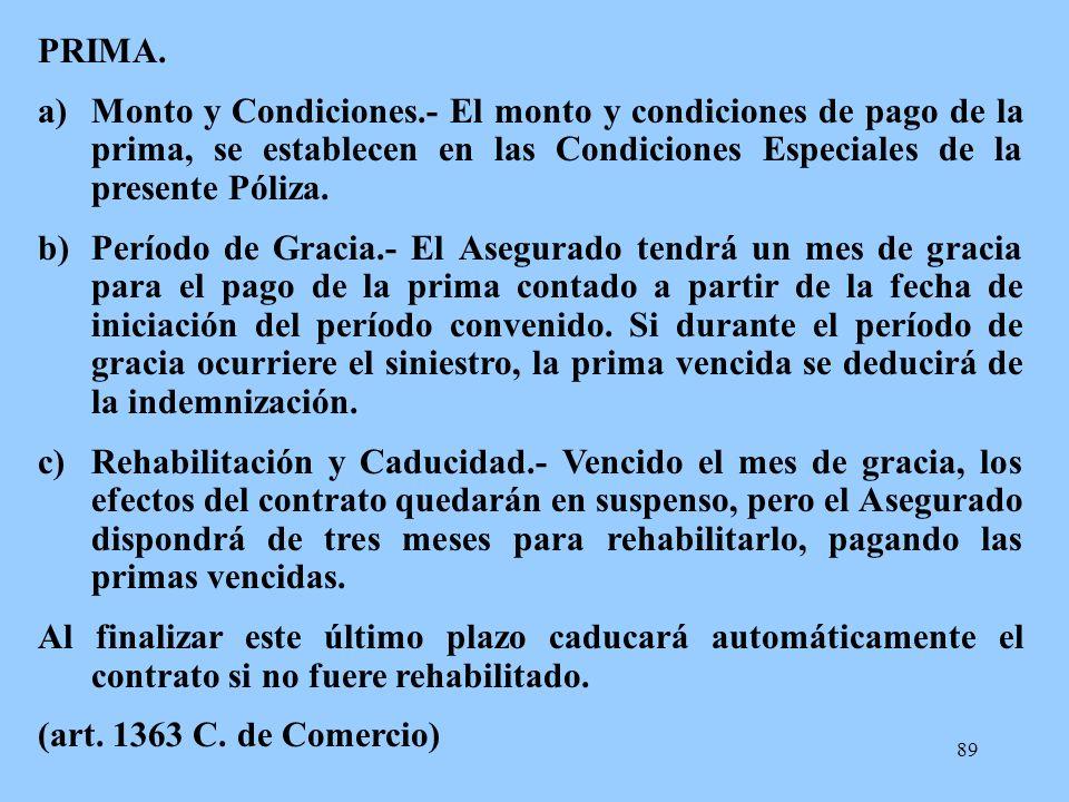 89 PRIMA. a)Monto y Condiciones.- El monto y condiciones de pago de la prima, se establecen en las Condiciones Especiales de la presente Póliza. b)Per