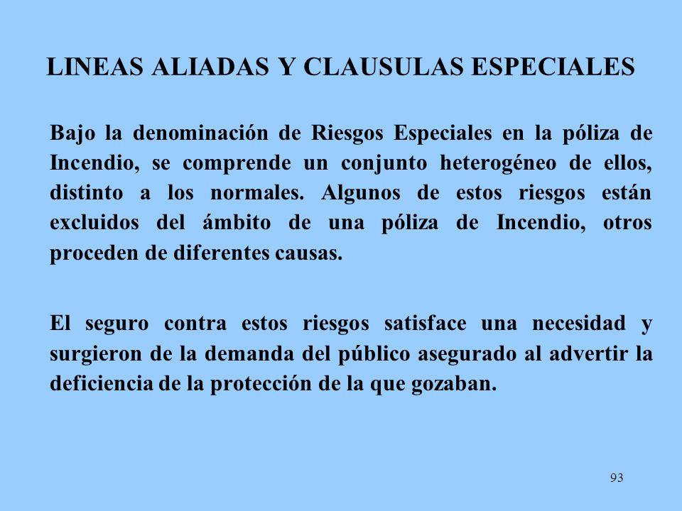 93 LINEAS ALIADAS Y CLAUSULAS ESPECIALES Bajo la denominación de Riesgos Especiales en la póliza de Incendio, se comprende un conjunto heterogéneo de