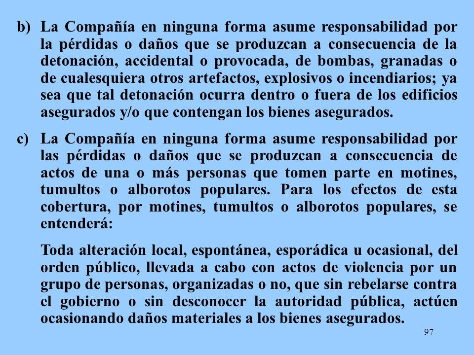 97 b)La Compañía en ninguna forma asume responsabilidad por la pérdidas o daños que se produzcan a consecuencia de la detonación, accidental o provoca