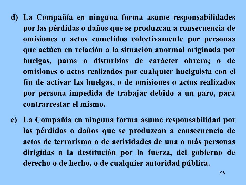98 d)La Compañía en ninguna forma asume responsabilidades por las pérdidas o daños que se produzcan a consecuencia de omisiones o actos cometidos cole