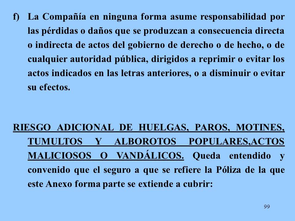 99 f)La Compañía en ninguna forma asume responsabilidad por las pérdidas o daños que se produzcan a consecuencia directa o indirecta de actos del gobi