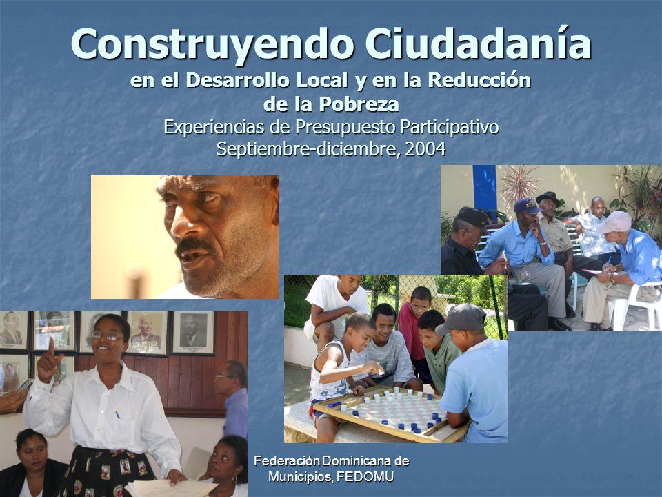 Federación Dominicana de Municipios, FEDOMU Construyendo Ciudadanía en el Desarrollo Local y en la Reducción de la Pobreza Experiencias de Presupuesto Participativo Septiembre-diciembre, 2004