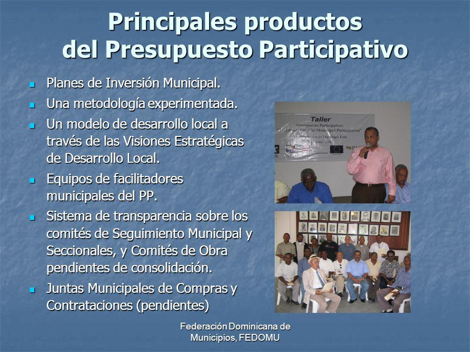 Federación Dominicana de Municipios, FEDOMU Principales productos del Presupuesto Participativo Planes de Inversión Municipal.