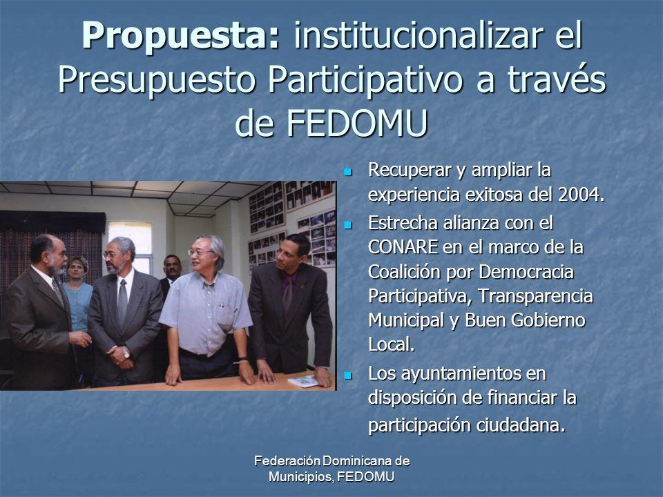 Federación Dominicana de Municipios, FEDOMU Propuesta: institucionalizar el Presupuesto Participativo a través de FEDOMU Recuperar y ampliar la experiencia exitosa del 2004.