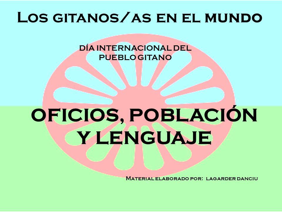 Los gitanos/as en el mundo Semana de Andalucía en el Cole OFICIOS, POBLACIÓN Y LENGUAJE Los gitanos/as en el mundo DÍA INTERNACIONAL DEL PUEBLO GITANO