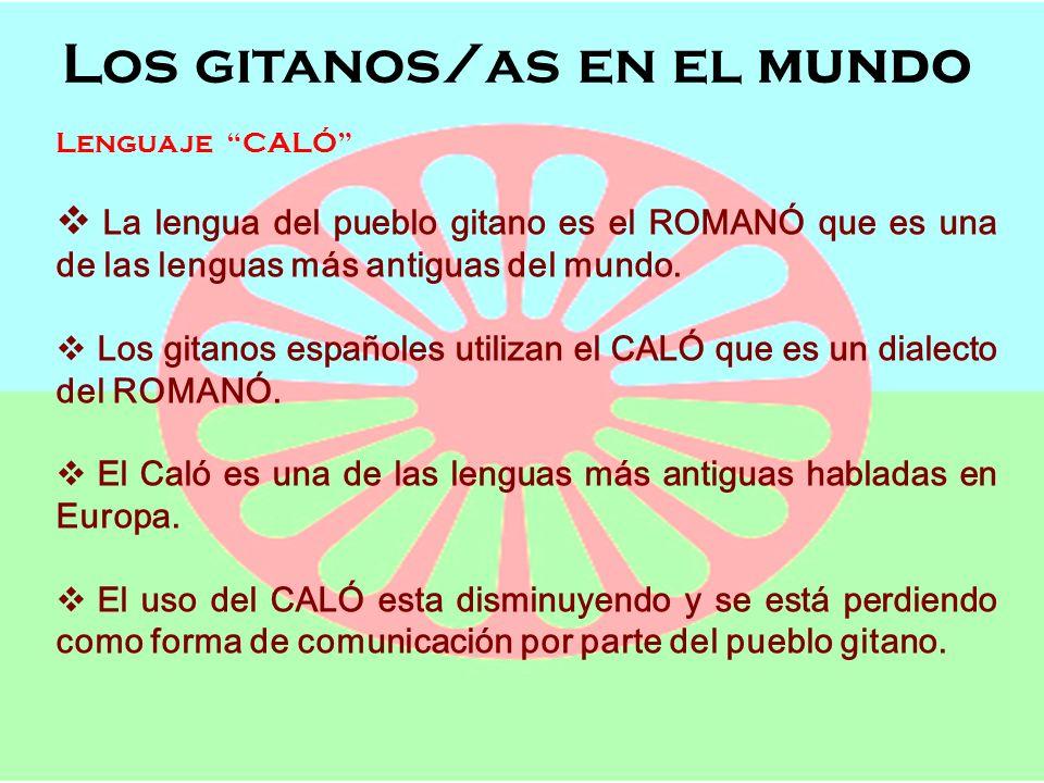 Los gitanos/as en el mundo Semana de Andalucía en el Cole OFICIOS, POBLACIÓN Y LENGUAJE Los gitanos/as en el mundo Lenguaje CALÓ La lengua del pueblo