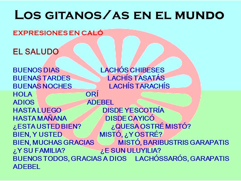 Los gitanos/as en el mundo Semana de Andalucía en el Cole OFICIOS, POBLACIÓN Y LENGUAJE Los gitanos/as en el mundo EXPRESIONES EN CALÓ EL SALUDO BUENO