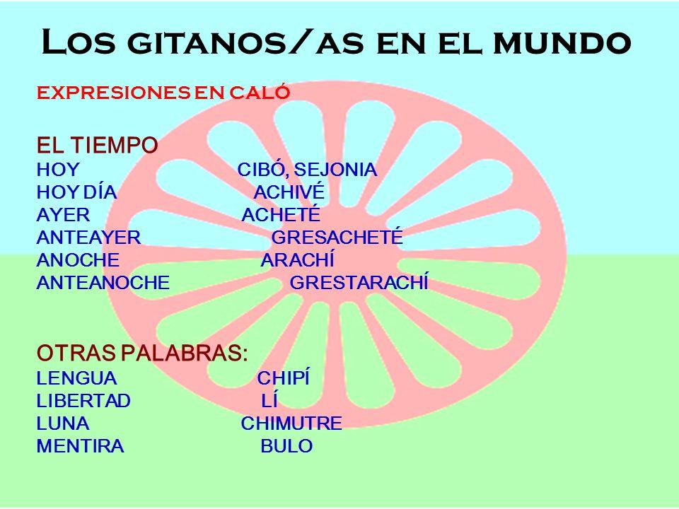 Los gitanos/as en el mundo Semana de Andalucía en el Cole OFICIOS, POBLACIÓN Y LENGUAJE Los gitanos/as en el mundo EXPRESIONES EN CALÓ EL TIEMPO HOY C