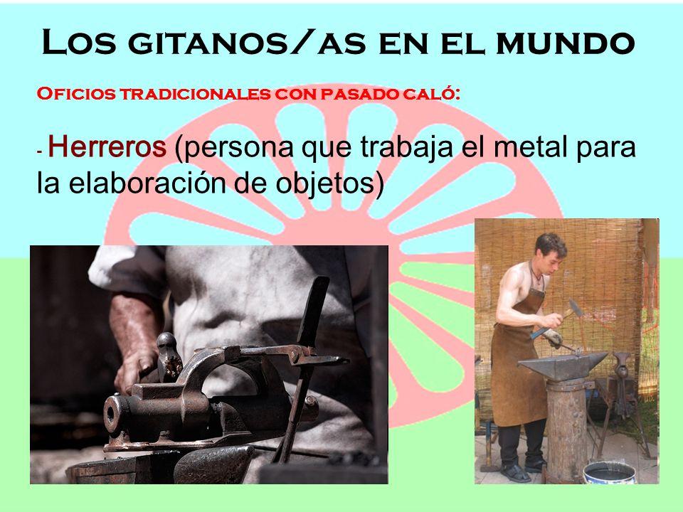 Los gitanos/as en el mundo Semana de Andalucía en el Cole OFICIOS, POBLACIÓN Y LENGUAJE Los gitanos/as en el mundo Oficios tradicionales con pasado caló: - Esquiladores (personas que se dedican a cortar la lana o el pelo de los animales)