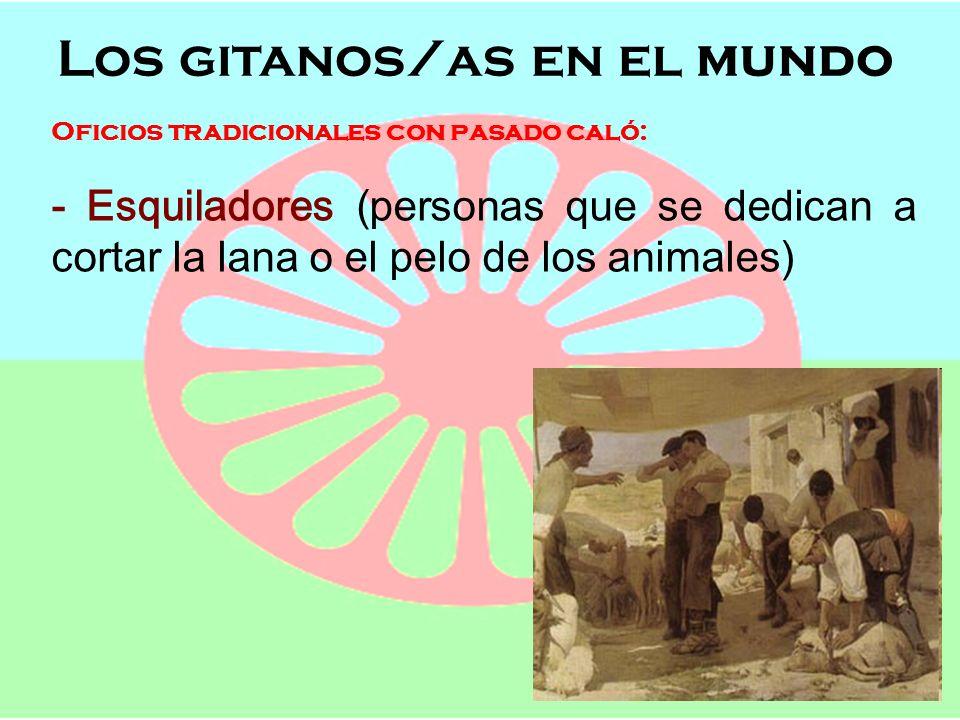 Los gitanos/as en el mundo Semana de Andalucía en el Cole OFICIOS, POBLACIÓN Y LENGUAJE Los gitanos/as en el mundo EXPRESIONES EN CALÓ OTRAS PALABRAS: NOMBRE ACNAO SEMANA DRAMÍA SEPARAR/QUITAR NICABAR SILLA BESTÍ, BICA, OGENTIBÉ PALABRA VARDÁ OJOS ACAIS-SACAIS NUNCA NARDIÁN PRIMO/A BROTOMUCHÓ/BROTOMUCHÍ PRONTO SIGÓ RODILLA CHANCLÍ RELOJ LORAMPIO RATÓN JABAÑÓN ROBAR RANDAR SEMANA DRAMÍÁ